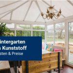 Wintergarten Kunststoff: Kosten & Preise